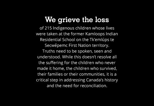 We grieve the loss of 215 Indigenous children whose lives were taken at the former Kamloops Indian Residential School.